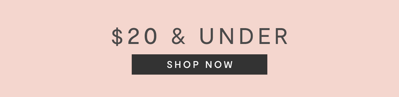 $20 & Under: Shop Now