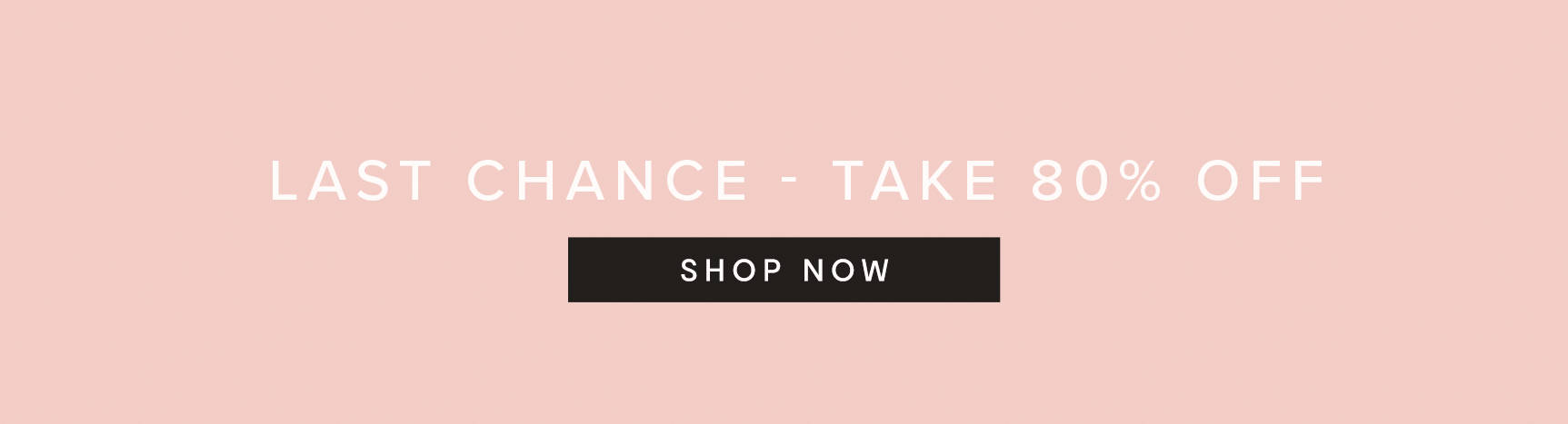Last Chance - Take 80% Off